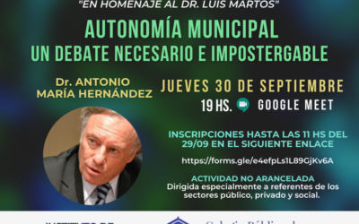 """CICLO DE CHARLAS I.D.C.   """"En homenaje al Dr. Luis Martos""""   """"AUTONOMÍA MUNICIPAL- UN DEBATE NECESARIO E IMPOSTERGABLE"""""""